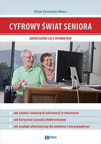 Okładka książki Cyfrowy świat seniora. Zaprzyjaźnij się z Internetem