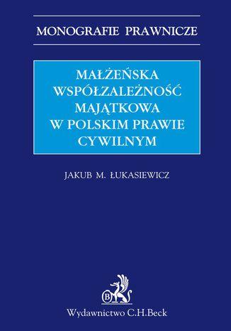 Okładka książki/ebooka Małżeńska współzależność majątkowa w polskim prawie cywilnym