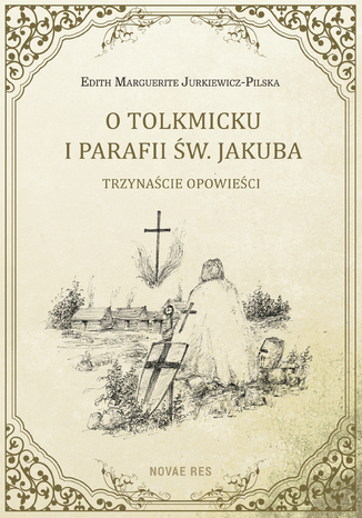 Okładka książki/ebooka O Tolkmicku i parafii św. Jakuba - trzynaście opowieści