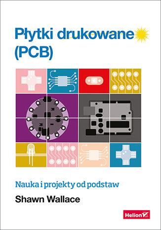 Okładka książki/ebooka Płytki drukowane (PCB). Nauka i projekty od podstaw