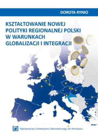 Okładka książki/ebooka Kształtowanie nowej polityki regionalnej Polski w warunkach globalizacji i integracji