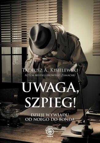 Okładka książki/ebooka Uwaga, szpieg! Dzieje wywiadu od Noego do Bonda