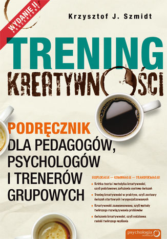 Okładka książki/ebooka Trening kreatywności. Podręcznik dla pedagogów, psychologów i trenerów grupowych. Wydanie II poszerzone