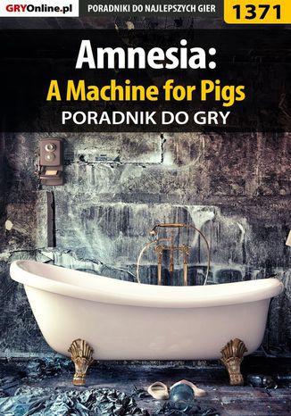 Okładka książki/ebooka Amnesia: A Machine for Pigs - poradnik do gry