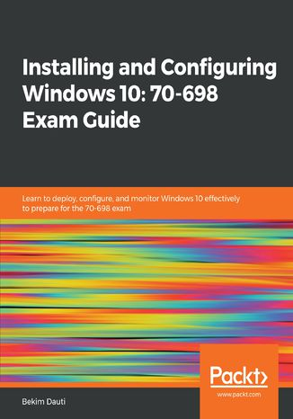 Okładka książki/ebooka Installing and Configuring Windows 10: 70-698 Exam Guide