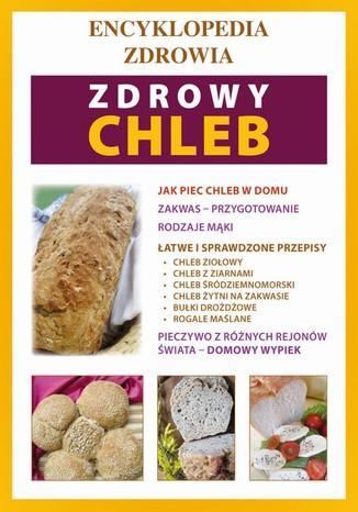 Okładka książki/ebooka Zdrowy chleb. Encyklopedia zdrowia