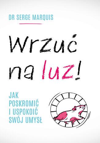 Okładka książki/ebooka Wrzuć na luz!. Jak poskromić i uspokoić swój umysł