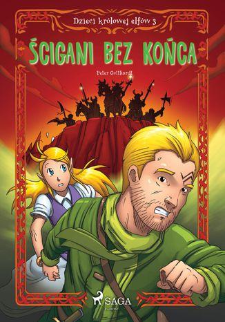 Okładka książki/ebooka Dzieci królowej elfów 3 - Ścigani bez końca