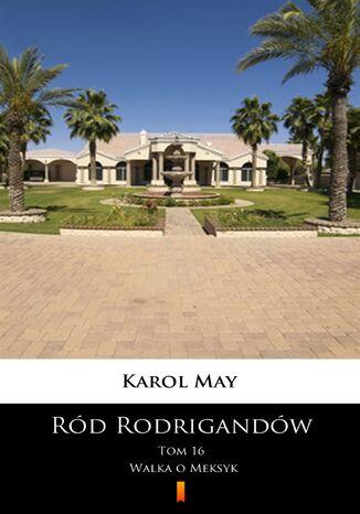 Okładka książki/ebooka Ród Rodrigandów (Tom 16). Ród Rodrigandów. Walka o Meksyk