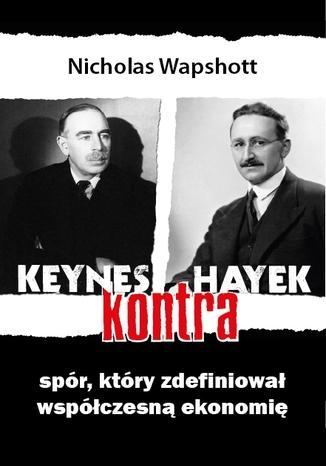 Okładka książki/ebooka Keynes kontra Hayek. Spór, który zdefiniował współczesną ekonomię