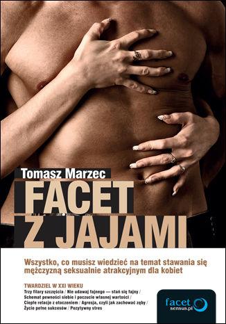 Okładka książki/ebooka Facet z jajami. Wszystko, co musisz wiedzieć na temat stawania się mężczyzną seksualnie atrakcyjnym dla kobiet