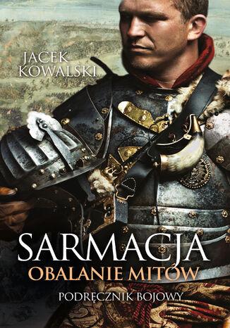 Okładka książki/ebooka Sarmacja. Obalanie mitów. Podręcznik bojowy