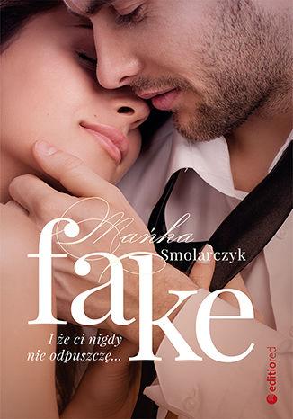Okładka książki Fake. I że ci nigdy nie odpuszczę