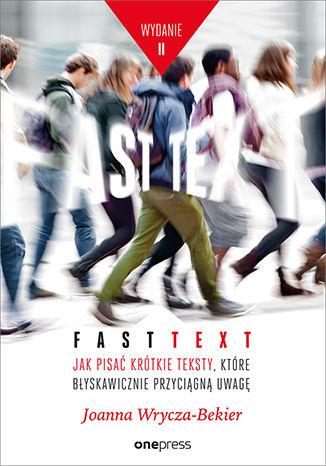 Okładka książki/ebooka Fast text. Jak pisać krótkie teksty, które błyskawicznie przyciągną uwagę. Wydanie 2