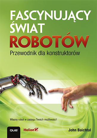 Okładka książki Fascynujący świat robotów. Przewodnik dla konstruktorów