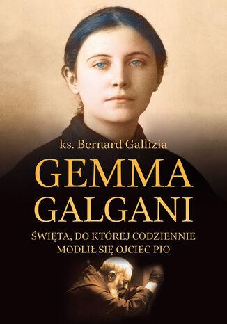 Okładka książki/ebooka Gemma Galgani. Święta, do której codziennie modlił się o. Pio