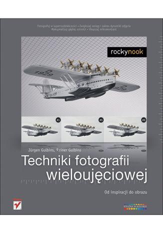 Okładka książki/ebooka Techniki fotografii wieloujęciowej. Od inspiracji do obrazu
