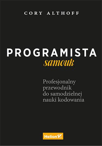 Okładka książki/ebooka Programista samouk. Profesjonalny przewodnik do samodzielnej nauki kodowania