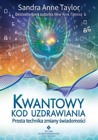 Okładka książki/ebooka Kwantowy kod uzdrawiania. Prosta technika zmiany świadomości