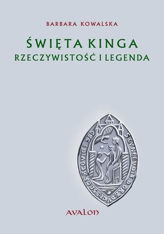 Okładka książki/ebooka Święta Kinga Rzeczywistość i Legenda. Studium źródłoznawcze