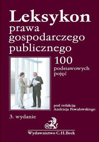 Okładka książki/ebooka Leksykon prawa gospodarczego publicznego. 100 podstawowych pojęć