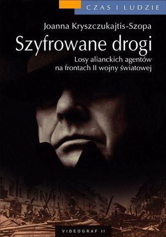 Okładka książki/ebooka Szyfrowane drogi. Losy alianckich szpiegów z czasów II wojny światowej