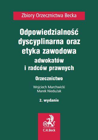 Okładka książki/ebooka Odpowiedzialność dyscyplinarna, etyka zawodowa adwokatów i radców prawnych. Orzecznictwo