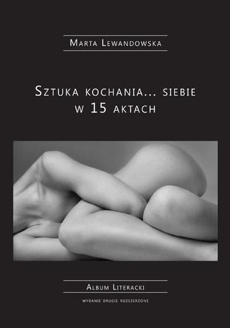 Okładka książki/ebooka Sztuka kochania... siebie w 15 aktach