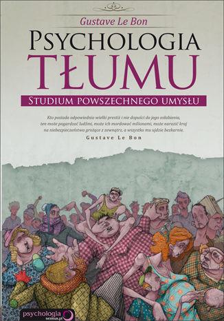 Okładka książki Psychologia tłumu. Studium powszechnego umysłu