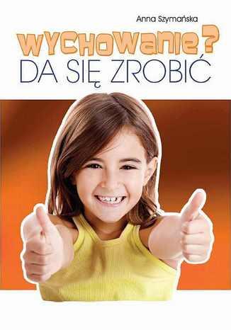 Okładka książki/ebooka Wychowanie? Da się zrobić
