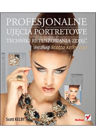 Okładka książki/ebooka Profesjonalne ujęcia portretowe. Techniki retuszowania zdjęć według Scotta Kelby'ego