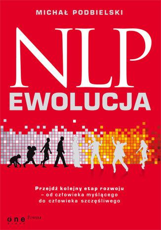 Okładka książki/ebooka NLP - EWOLUCJA. Przejdź kolejny etap rozwoju - od człowieka myślącego do człowieka szczęśliwego