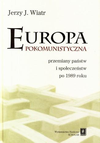 Okładka książki/ebooka Europa pokomunistyczna. Przemiany państw i społeczeństw po 1989 r