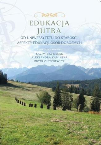 Okładka książki/ebooka Edukacja Jutra. Od uniwersytetu do starości. Aspekty edukacji osób dorosłych
