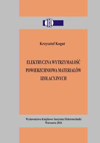 Okładka książki/ebooka Elektryczna wytrzymałość powierzchniowa materiałów izolacyjnych