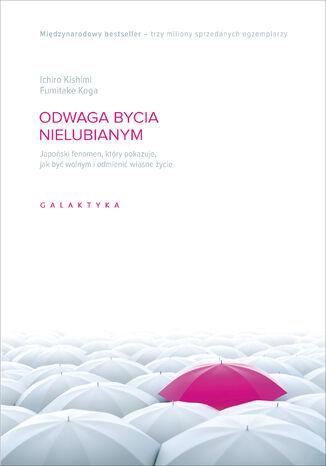 Okładka książki/ebooka Odwaga bycia nielubianym. Japoński fenomen, który pokazuje jak być wolnym i odmienić własne życie