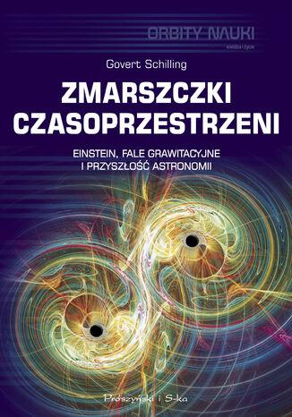 Okładka książki/ebooka Zmarszczki czasoprzestrzeni. Einstein, fale grawitacyjne i przyszłość astronomii