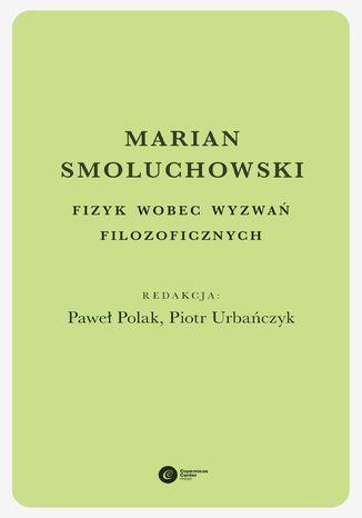 Okładka książki/ebooka Marian Smoluchowski. Fizyk wobec wyzwań filozoficznych