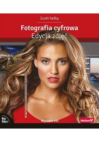 Okładka książki/ebooka Fotografia cyfrowa. Edycja zdjęć. Wydanie VIII