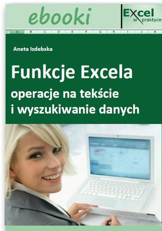 Okładka książki/ebooka Funkcje Excela - operacje na tekście i wyszukiwanie danych