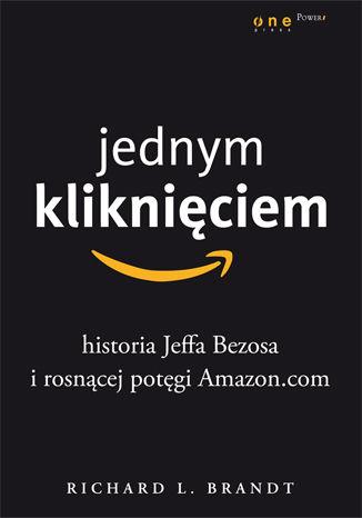 Okładka książki Jednym kliknięciem. Historia Jeffa Bezosa i rosnącej potęgi Amazon.com