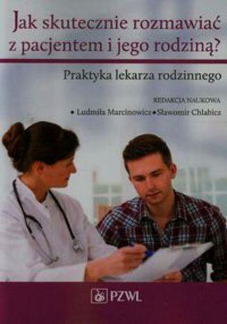 Okładka książki Jak skutecznie rozmawiać z pacjentem i jego rodziną. Praktyka lekarza rodzinnego