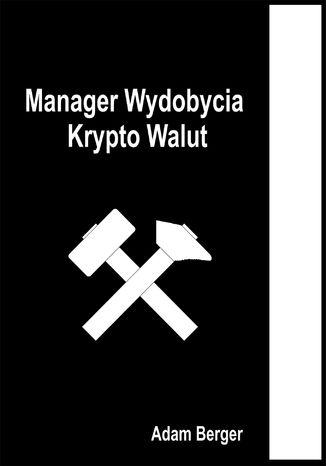 Okładka książki/ebooka Manager Wydobycia Krypto Walut