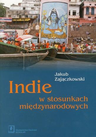 Okładka książki/ebooka Indie w stosunkach międzynarodowych