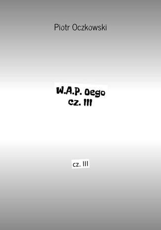 Okładka książki/ebooka W.A.P.Oego cz.III