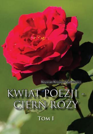 Okładka książki/ebooka Kwiat poezji - cierń róży