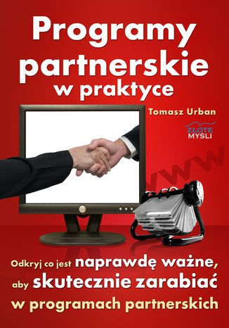 Okładka książki/ebooka Programy partnerskie w praktyce. Odkryj co jest naprawdę ważne, aby skutecznie zarabiać w programach partnerskich