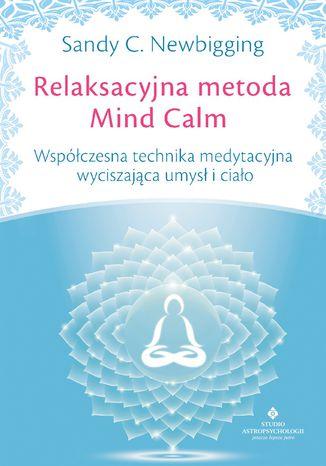Okładka książki/ebooka Relaksacyjna metoda Mind Calm. Współczesna technika medytacyjna wyciszająca umysł i ciało