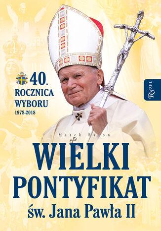 Okładka książki/ebooka Wielki pontyfikat św. Jana Pawła II