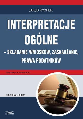 Okładka książki/ebooka Interpretacje ogólne  składanie wniosków, zaskarżanie, prawa podatników